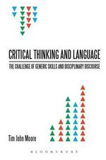 Critical Thinking and Language : The Challenge of Generic Skills and Disciplinary Discourses - Tim John Moore