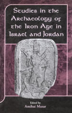 Studies in the Archaeology of the Iron Age in Israel and Jordan - Amihai Mazar