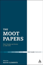 The Moot Papers : Faith, Freedom and Society 1938-1944 - Keith Clements