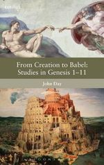 From Creation to Babel : Studies in Genesis 1-11 - John Day