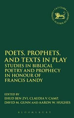 Poets, Prophets, and Texts in Play : Studies in Biblical Poetry and Prophecy in Honour of Francis Landy