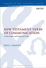 New Testament Verbs of Communication : A Case Frame and Exegetical Study - Paul L. Danove