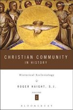 Christian Community in History: Volume 1 : Historical Ecclesiology - Roger D. Haight