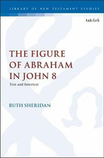 John 8 and Christian Anti-Judaism : Text, Intertext and Reception History - Ruth Sheridan