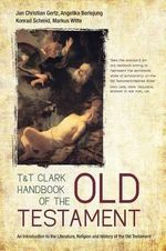 T&T Clark Handbook of the Old Testament : An Introduction to the Literature, Religion and History of the Old Testament - Angelika Berlejung