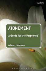Atonement : A Guide for the Perplexed - Adam J Johnson