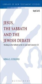 Jesus, the Sabbath and the Jewish Debate : Healing on the Sabbath in the 1st and 2nd Centuries CE - Nina L. Collins