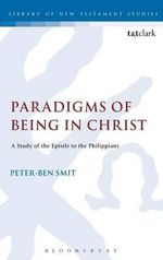 Paradigms of Being in Christ : A Study of the Epistle to the Philippians - Peter-Ben Smit