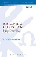 Becoming Christian : Essays on the First Epistle of Peter and the Making of Christian Identity - David G. Horrell