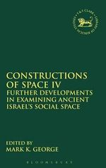Constructions of Space IV : Further Developments in Examining Ancient Israel's Social Space