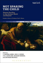 Not Sparing the Child : Human Sacrifice in the Ancient World and Beyond