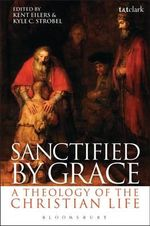 Sanctified by Grace : A Theology of the Christian Life