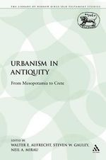 Urbanism in Antiquity From Mesopotamia to Crete : From Mesopotamia to Crete - Walter E. Aufrecht