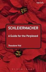 Schleiermacher : a Guide for the Perplexed - Theodore M. Vial