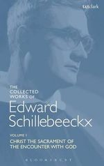 The Collected Works of Edward Schillebeeckx : Christ the Sacrament of the Encounter with God - Edward Schillebeeckx