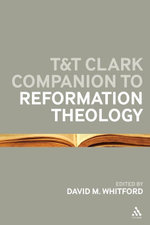 T&t Clark Companion to Reformation Theology - David M. Whitford