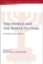 This World and the World to Come : Soteriology in Early Judaism