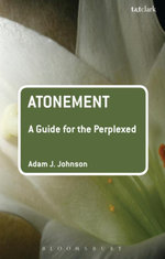 Atonement : A Guide for the Perplexed - Adam J. Johnson