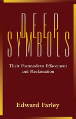 Deep Symbols : Their Postmodern Effacement and Reclamation - Edward Farley
