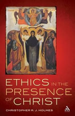 Ethics in the Presence of Jesus - Christopher R. J. Holmes
