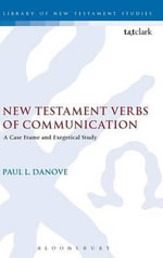 New Testament Verbs of Communication : A Case Frame and Exegetical Study - Paul Danove