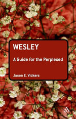 Wesley : A Guide for the Perplexed - Jason E. Vickers