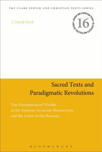 Sacred Texts and Paradigmatic Revolutions : The Hermeneutical Worlds of the Qumran Sectarian Manuscripts and the Letter to the Romans - J. David Stark