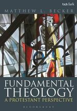 Fundamental Theology : A Protestant Perspective - Matthew L. Becker