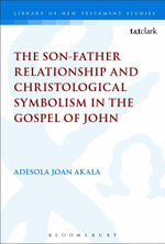 The Son-Father Relationship and Christological Symbolism in the Gospel of John - Adesola Joan Akala