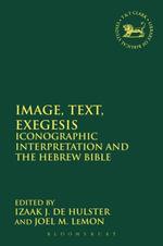 Image, Text, Exegesis : Iconographic Interpretation and the Hebrew Bible