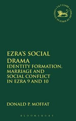 Ezra's Social Drama : Identity Formation, Marriage and Social Conflict in Ezra 9 and 10 - Donald P. Moffat