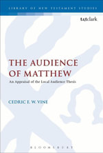 The Audience of Matthew : An Appraisal of the Local Audience Thesis - Cedric E. W. Vine