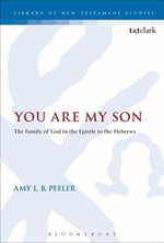 You Are My Son : The Family of God in the Epistle to the Hebrews - Amy L. B. Peeler