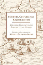 Societies, Cultures and Kinship 1580-1850 : Cultural Provinces and English Local History - Charles Phythian-Adams