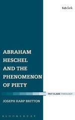 Abraham Heschel and the Phenomenon of Piety : A Case for the Existence of God from C. S. Lewis's... - Joseph Harp Britton