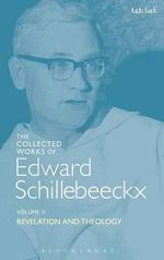 The Collected Works of Edward Schillebeeckx: Volume 2 : Revelation and Theology - Edward Schillebeeckx