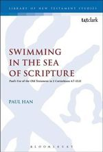 Swimming in the Sea of Scripture : Paul's Use of the Old Testament in 2 Corinthians 4:7-13:13 - Dr. Hansjurgen Paul