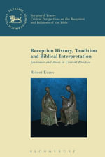 Reception History, Tradition and Biblical Interpretation : Gadamer and Jauss in Current Practice - Robert Evans