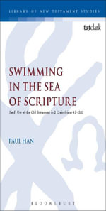Swimming in the Sea of Scripture : Pauls Use of the Old Testament in 2 Corinthians 4:713:13 - Paul Han