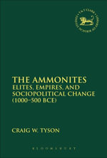 The Ammonites : Elites, Empires, and Sociopolitical Change (1000-500 Bce) - Craig W. Tyson