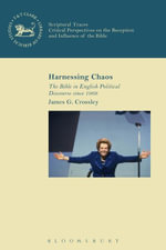 Harnessing Chaos : The Bible in English Political Discourse since 1968 - James G. Crossley