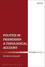 Politics in Friendship : A Theological Account - Guido de Graaff