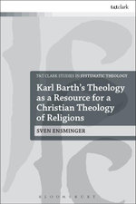 Karl Barths Theology as a Resource for a Christian Theology of Religions - Sven Ensminger