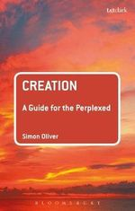 Creation : A Guide for the Perplexed - Simon Oliver