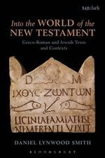 Into the World of the New Testament : Greco-Roman and Jewish Texts and Contexts - Daniel Lynwood Smith