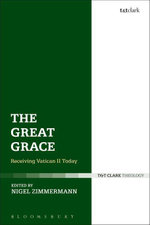 The Great Grace : Receiving Vatican II Today - Nigel Zimmermann