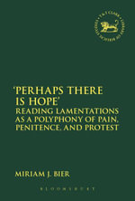 'Perhaps there is Hope' : Reading Lamentations as a Polyphony of Pain, Penitence, and Protest - Miriam J. Bier