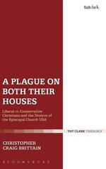 A Plague on Both Their Houses : Liberal v.s. Conservative Christians and the Divorce of the Episcopal Church USA - Christopher Craig Brittain