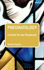 Pneumatology : A Guide for the Perplexed - Daniel Castelo