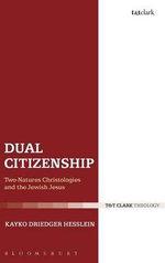 Dual Citizenship : Two-Natures Christologies and the Jewish Jesus - Kayko Driedger Hesslein